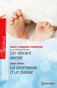 Nancy Robards Thompson et Sara Orwig - Un vibrant secret - La promesse d'un baiser - Saga Le destin des Fortune, vol. 4.