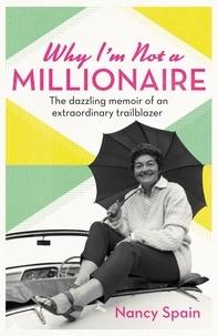 Nancy Spain - Why I'm Not A Millionaire - The dazzling memoir of an extraordinary trailblazer.