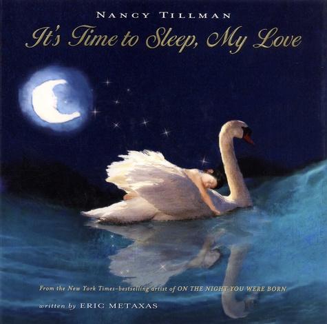 Nancy Tillman et Eric Metaxas - It's Time to Sleep, My Love.