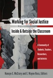 Nancye e. Mccrary et E. wayne Ross - Working for Social Justice Inside and Outside the Classroom - A Community of Students, Teachers, Researchers, and Activists.