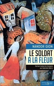 Nandor Gion - Le soldat à la fleur.