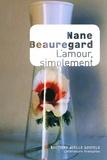 Nane Beauregard - L'amour, simplement.