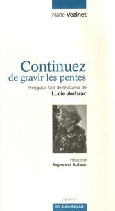Nane Vézinet - Continuez de gravir les pentes - Principaux faits de résistance de Lucie Aubrac.
