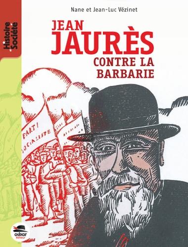 Nane Vézinet et Jean-Luc Vézinet - Jean Jaurès contre la barbarie.