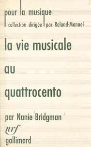Nanie Bridgman et  Roland-Manuel - La vie musicale au Quattrocento et jusqu'à la naissance du madrigal (1400-1530).