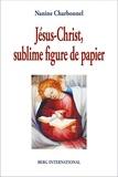 Nanine Charbonnel - Jésus-Christ, sublime figure de papier.