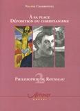 Nanine Charbonnel - Philosophie de Rousseau - Tome 2, A sa place Déposition du Christianisme.