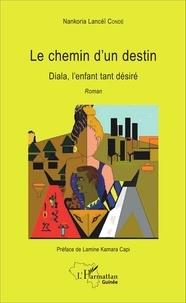 Nankoria lancéï Condé et Lancéï condé Nankoria - Le chemin d'un destin - Diala, l'enfant tant désiré - Roman.