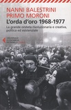 Nanni Balestrini et Primo Moroni - L'orda d'oro 1968-1977 - La grande ondata rivoluzionaria e creativa, politica ed esistenziale.