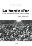 Nanni Balestrini et Primo Moroni - La horde d'or, Italie 1968-1977 - La grande vague révolutionnaire et créative, politique et existentielle.