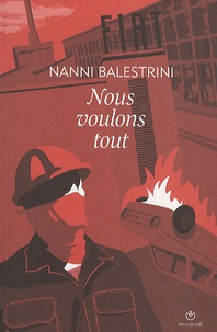 Nanni Balestrini - Nous voulons tout.