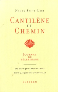 Cantilène du chemin- Journal de pèlerinage de Saint-Jean-Pied-de-Port à Saint-Jacques-de-Compostelle - Nanou Saint-Lèbe pdf epub