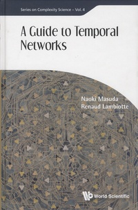 Naoki Masuda et Renaud Lambiotte - A Guide to Temporal Networks.