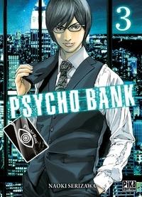 Naoki Serizawa - Psycho Bank Tome 3 : .