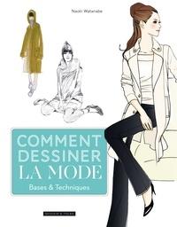Naoki Watanabe - Comment dessiner la mode - Bases & techniques.