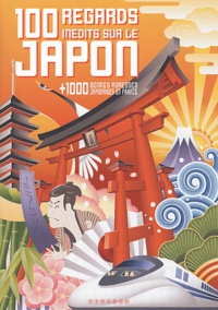 Naoko Tsunoi et Christine Cibert - 100 regards inédits sur le Japon - + 1000 bonnes adresses japonaises en France.