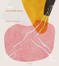 Naomi Annand - Yoga - Un art de vivre.
