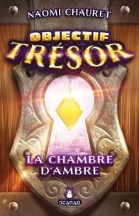 Naomi Chauret - Objectif trésor  : La chambre d'ambre.