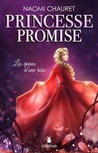 Naomi Chauret - Princesse promise - Les épines d'une rose - Tome 2.