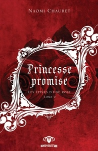Pdf livres en ligne téléchargement gratuit Princesse promise ePub FB2 CHM (Litterature Francaise) par Naomi Chauret
