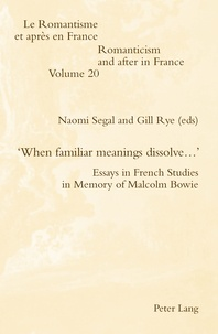 Naomi d. Segal et Gill Rye - 'When familiar meanings dissolve…' - Essays in French Studies in Memory of Malcolm Bowie.