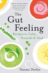Naomi Devlin - The Gut Feeling - Recipes to Calm, Nourish & Heal.