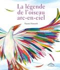Naomi Howarth - La légende de l'oiseau arc-en-ciel - Une légende amérindienne des Lenni-Lénapé.
