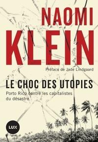 Naomi Klein et Julien Besse - Le choc des utopies - Porto Rico contre les capitalistes du désastre.