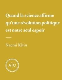 Naomi Klein - Quand la science affirme qu'une révolution politique est notre seul espoir.