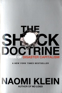 Naomi Klein - The Shock Doctrine: The Rise of Disaster Capitalism.