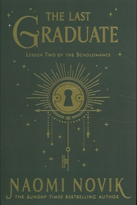Naomi Novik - The Last Graduate - Lesson two of the Scholomance.