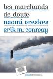 Naomi Oreskes et Erik M Conway - Les marchands de doute - Ou comment une poignée de scientifiques ont masqué la vérité sur des enjeux de société tels que le tabagisme et le réchauffement climatique.