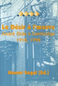 Naomi Segal - Le désir à l'oeuvre - André Gide à Cambridge 1918-1998.