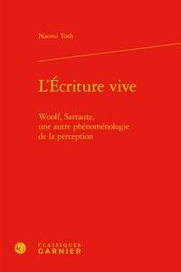 Naomi Toth - L'écriture vive - Woolf, Sarraute, une autre phénoménologie de la perception.