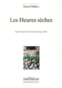 Naomi Wallace - Les Heures sèches.