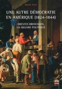 Naomi Wulf - Une autre démocratie en Amérique (1824-1844) - Orestes Brownson, un regard politique.