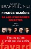 Naoufel Brahimi El Mili - France-Algérie : 50 ans d'histoires secrètes - 1962-1992 Tome 1.