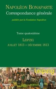 Napoléon Bonaparte - Correspondance générale - Tome 14, Leipzig, juillet 1813-décembre 1813.