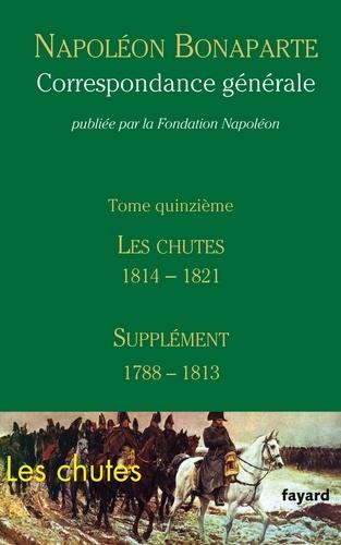 Correspondance générale. Tome 15, Les chutes 1814-mai 1821 ; Supplément (1788-1813)