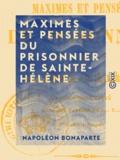 Napoléon Bonaparte - Maximes et Pensées du prisonnier de Sainte-Hélène - Manuscrit trouvé dans les papiers de Las Cases.