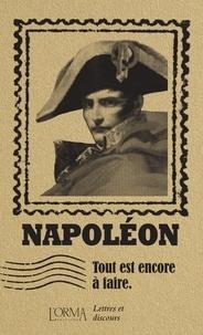 Napoléon Bonaparte et Eusebio Trabucchi - Tout est encore à faire - Lettres et discours.