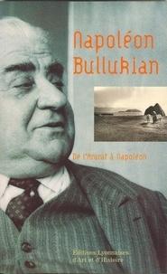 Napoléon Bullukian - Napoléon Bullukian - De l'Ararat à Napoléon.