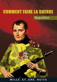 Napoléon - Comment faire la guerre.