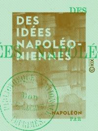Napoléon - Des idées napoléoniennes.