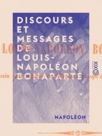 Napoléon - Discours et messages de Louis-Napoléon Bonaparte - Depuis son retour en France jusqu'au 2 décembre 1852.