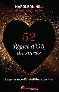 Napoleon Hill et Judith Williamson - 52 règles d'or du succès - La puissance d'une attitude positive.