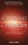 Napoleon Hill - Accomplissez des miracles - Faites en sorte que votre vie vous apporte ce que vous désirez.