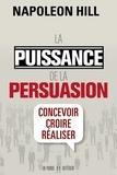 Napoleon Hill - La puissance de la persuasion - Concevoir, croire, réaliser.