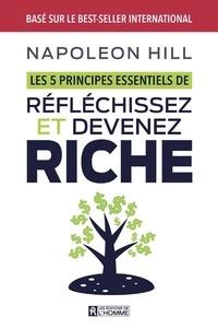 Napoleon Hill - Les 5 principes essentiels de Réfléchissez et devenez riche.