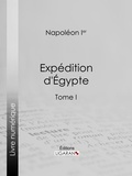 Napoléon Ier et  Ligaran - Expédition d'Egypte - Tome  I.